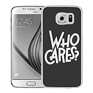 Who Cares (2) Durable High Quality Samsung Galaxy S6 Case