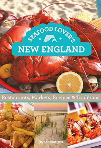 Seafood Lover's New England: Restaurants, Markets, Recipes & Traditions (Food Lovers)