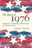 The Spirit of 1976: Commerce, Community, and the Politics of Commemoration (Public History in Historical Perspective)