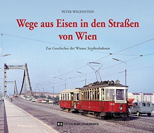Wege aus Eisen in den Straßen von Wien: Zur Geschichte der Wiener Straßenbahnen Gebundenes Buch – 28. September 2018 Peter Wegenstein Edition Winkler-Hermaden 3950447571 Europa / Geschichte