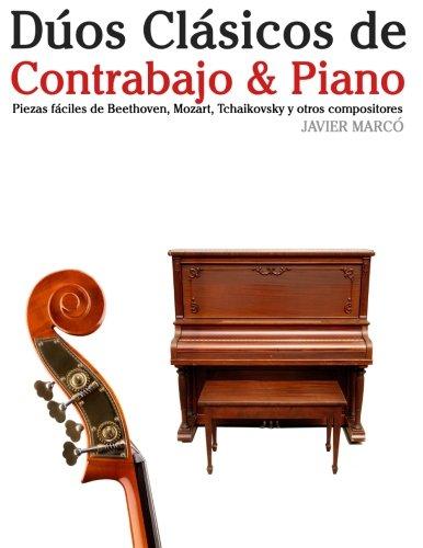 Descargar Libro Dúos Clásicos De Contrabajo & Piano: Piezas Fáciles De Beethoven, Mozart, Tchaikovsky Y Otros Compositores Javier Marcó