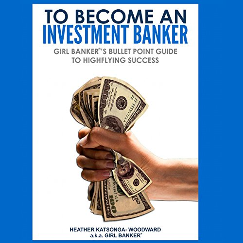 To Become an Investment Banker: Girl Banker's Bullet Point Guide to Highflying Success by Zumex Press