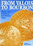 img - for From Valois to Bourbon: Dynasty, State and Society in Early Modern France (History) book / textbook / text book