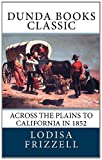 Across the Plains to California In 1852, Lodisa Frizzell, 1463782470