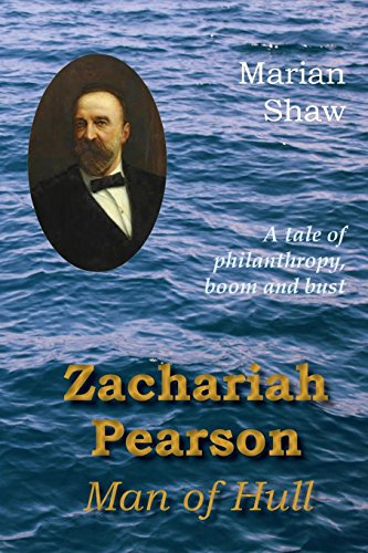 Zachariah Pearson: Man of Hull: A Tale of Philanthropy, Boom and Bust