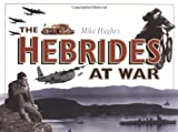 The Hebrides at War, Hughes, Mike, 1841581437