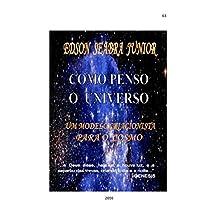 COMO PENSO O UNIVERSO: UM MODELO CRIACIONISTA PARA O COSMOS (Portuguese Edition)