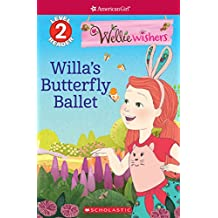 Willa's Butterfly Ballet (Scholastic Reader Level 2: American Girl: WellieWishers) (Scholastic Reader, Level 2)