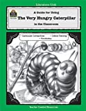 A Guide for Using the Very Hungry Caterpillar in the Classroom, Barbara Shilling, 1576903354