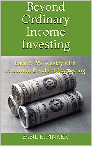 Beyond Ordinary Income Investing: Earn 2-3% Weekly with Intelligent Dividend Harvesting by Basil E. Pinker