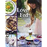 Love Fed: Purely Decadent, Simply Raw, Plant-Based Desserts