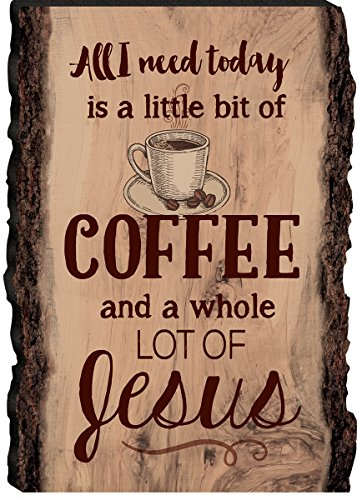All I Need is Coffee and Jesus Coffee Cup 4 x 6 Wood Bark Ed