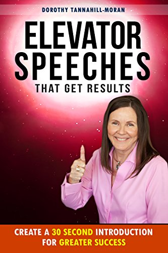 Book: Elevator Speeches That Get Results - Create A 30 Second Introduction For Greater Success (Get Promoted Fast Book 4) by Dorothy Tannahill-Moran