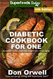 Diabetic Cookbook For One: Over 295 Diabetes Type-2 Quick & Easy Gluten Free Low Cholesterol Whole Foods Recipes full of Antioxidants & Phytochemicals (Diabetic Natural Weight Loss Transformation 10)