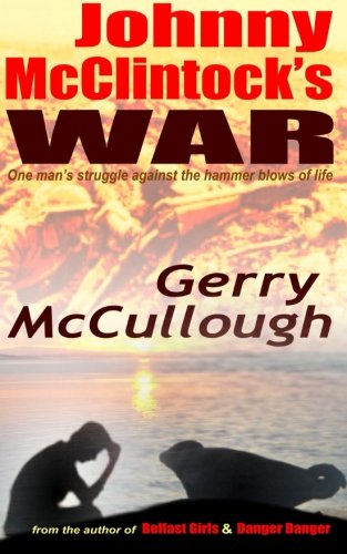 Johnny Mcclintock's War: One Man's Struggle Against the Hammer Blows of Life pdf epub