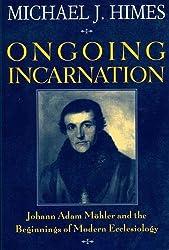 Ongoing Incarnation: Johann Adam Mohler and the Beginnings of Modern Ecclesiology