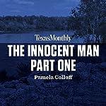 The Innocent Man, Part One   Pamela Colloff