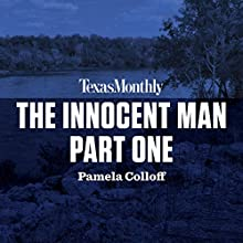 The Innocent Man, Part One Audiobook by Pamela Colloff Narrated by Staci Snell
