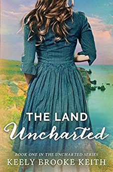 The Land Uncharted by [Keith, Keely Brooke]