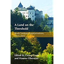 A Land on the Threshold: South Tyrolean Transformations, 1915-2015