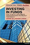 Investing in Funds: How to Select Investments, Assess Managers and Protect Your Wealth (Financial Times Guides) (The FT Guides)