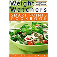 Weight Watchers Smart Points Cookbook: Ultimate Collection of Weight Watchers Smart Points Recipes to Lose Weight and Get Fit – Nutrition Facts and Smart Points for Every Recipe!