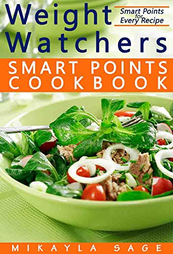 Weight Watchers Smart Points Cookbook: Ultimate Collection of Weight Watchers Smart Points Recipes to Lose Weight and Get Fit - Nutrition Facts and Smart Points for Every Recipe! by Mikayla Sage