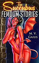 The Succubus and other Femdom Stories