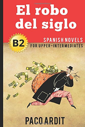 Intermediate Spanish Reader (Spanish Novels: El robo del siglo (Spanish Novels for Upper-Intermediates -)