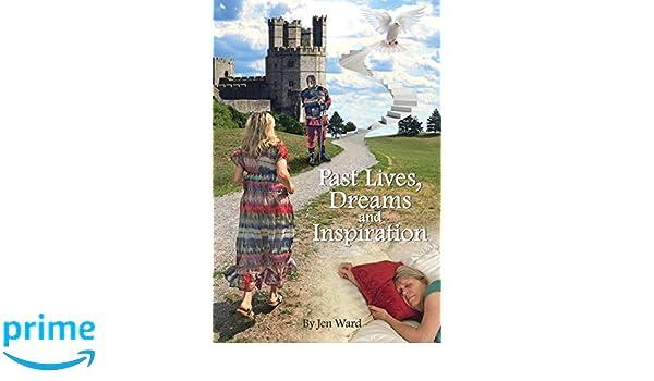 Past Lives, Dreams and Inspiration: Jen Ward: 9780999495469