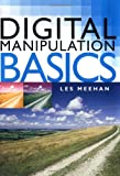 Digital Manipulation Basics, Les Meehan, 184340169X