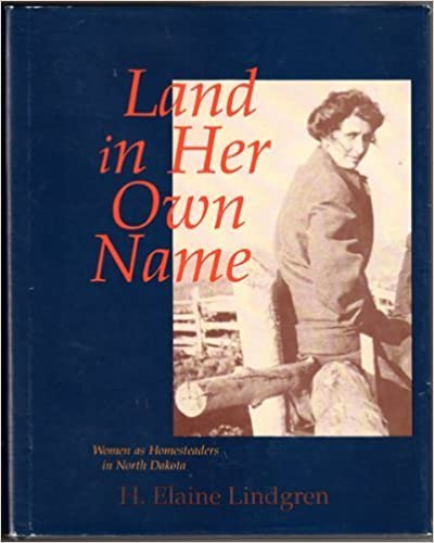 Land in Her Own Name: Women As Homesteaders in North Dakota 1St edition by Lindgren, H. Elaine (1991)
