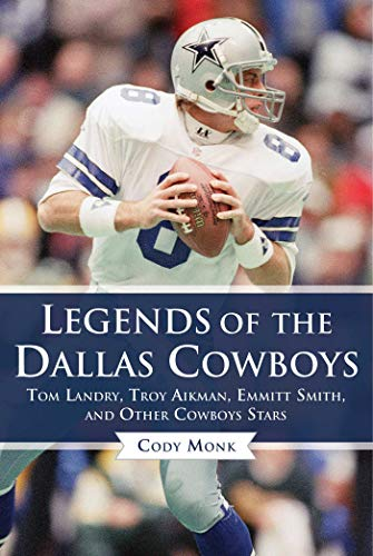 Legends of the Dallas Cowboys: Tom Landry, Troy Aikman, Emmitt Smith, and Other Cowboys Stars (Legends of the Team) ()