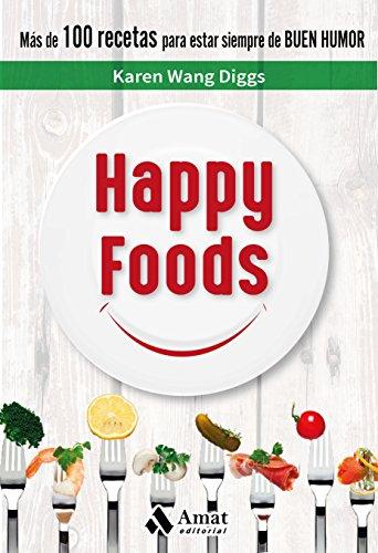 Happy Foods: Más de 100 recetas para estar siempre de buen humor (Spanish Edition)