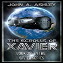 The Scrolls of Xavier: Xavier, Book 1 Audiobook by John Ashley Narrated by Matt Weight