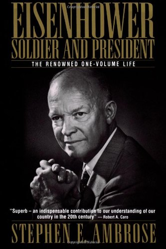 Eisenhower: Soldier and President (The Renowned One-Volume Life)