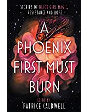 A Phoenix First Must Burn: Stories of Black Girl Magic, Resistance and Hope