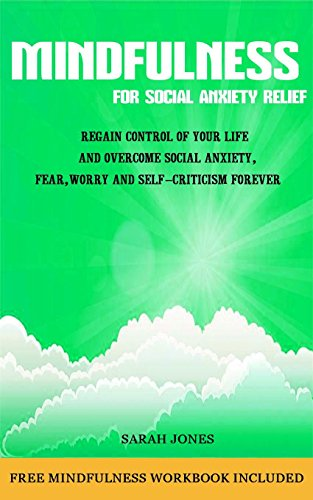 Book: Mindfulness For Social Anxiety - A Step-By-Step Guide To Eliminate Shyness And Social Anxiety With Mindfulness by Sarah Jones
