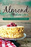 Best Almond Recipes: The Delicious Almond Meals for a Healthy Lifestyle!