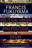 francis fukuyama political order and political decay from the industrial revolution to the globalization of democracy hardcover ; 2014 edition
