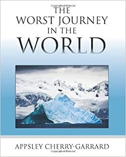 The Worst Journey In The World Apsley Cherry Garrard 9781619491878