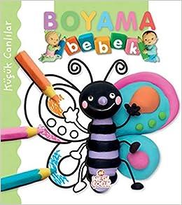 Kucuk Canlilar Bebek Boyama 9786051311203 Amazon Com Books