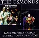 Love Me For A Reason / I'M Still Gonna Need You /  Osmonds