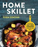 Home Skillet: The Essential Cast Iron Cookbook for Easy One-Pan Meals