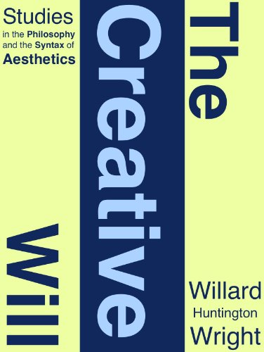 The Creative Will: Studies in the Philosophy and the Syntax of Æsthetics