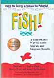 Fish! A Remarkable Way to Boost Morale and Improve Results: Catch the Energy & Release the Potential - Hardcover - First Edition, 44th Printing 2000 ( Hardcover )