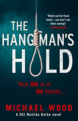 The Hangman's Hold: A gripping serial killer thriller that will keep you hooked (DCI Matilda Darke Series, Book 4)