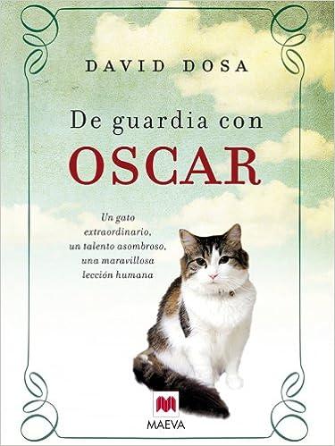 De guardia con Oscar: Un gato extraordinario, un talento asombroso, una maravillosa lección humana. Palabras abiertas: Amazon.es: David Dosa, Álvaro Abella: ...