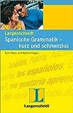 Langenscheidt Spanische Grammatik - kurz und schmerzlos: Zum Üben und Nachschlagen (Langenscheidt Grammatiken kurz und schmerzlos)
