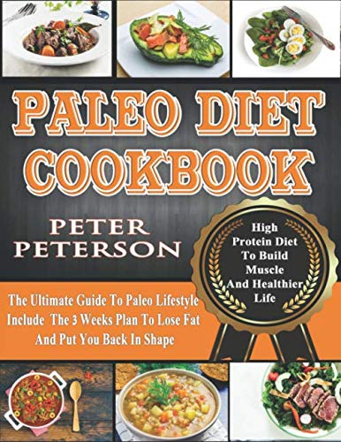 Paleo Diet Cookbook: The Ultimate Guide To Paleo Lifestyle Include  The 3 Weeks Plan To Lose Fat And Put You Back In Shape (Paleo Cookbook)